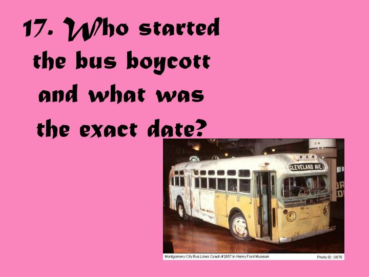 17. Who started the bus boycott and what was the exact date?