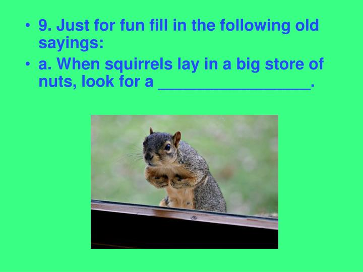 9. Just for fun fill in the following old sayings: