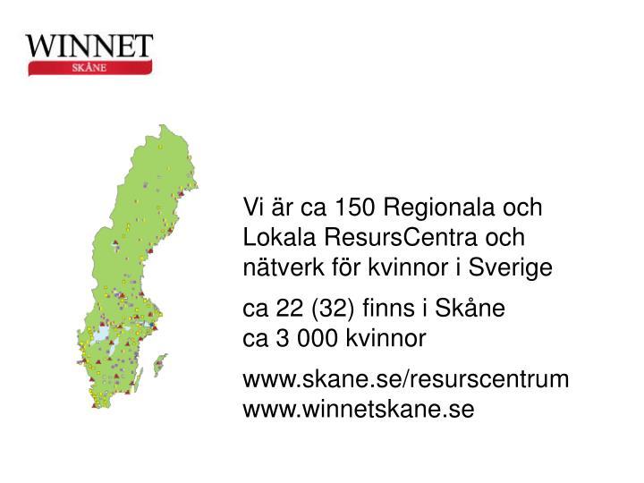 Vi r ca 150 Regionala och Lokala ResursCentra och ntverk fr kvinnor i Sverige