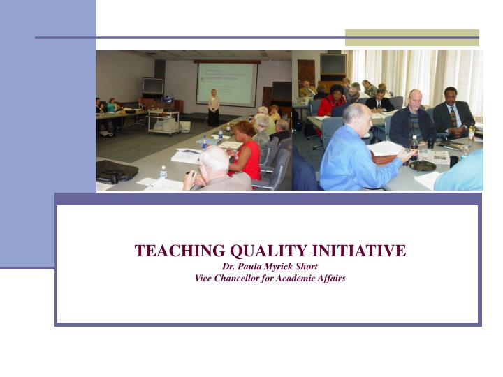 Teaching quality initiative dr paula myrick short vice chancellor for academic affairs