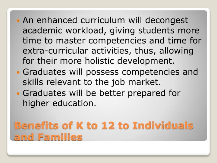 An enhanced curriculum will decongest academic workload, giving students more time to master competencies and time for extra-curricular activities, thus, allowing for their more holistic development.
