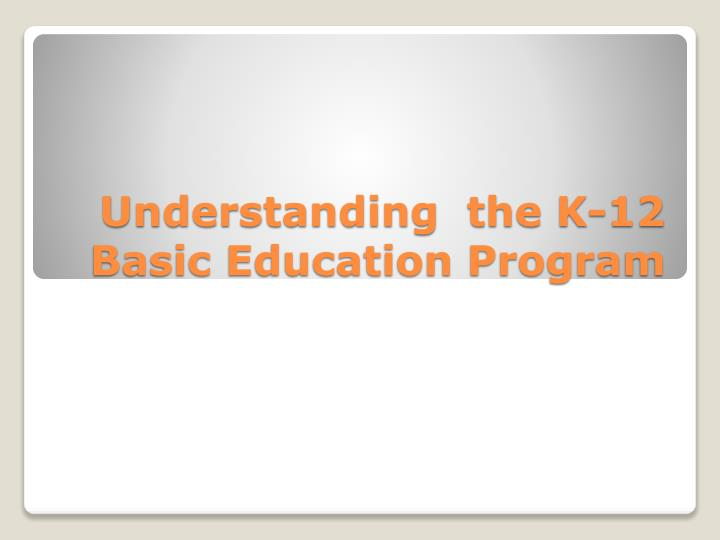 Understanding the k 12 basic education program
