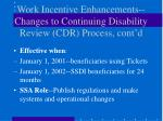 work incentive enhancements changes to continuing disability review cdr process cont d