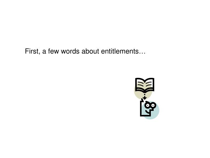 First, a few words about entitlements…