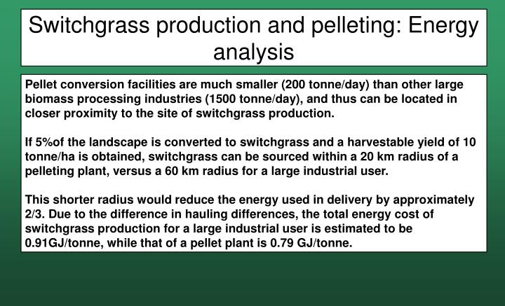 Switchgrass production and pelleting: Energy analysis