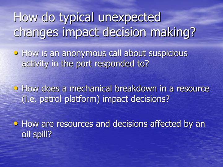 How do typical unexpected changes impact decision making?