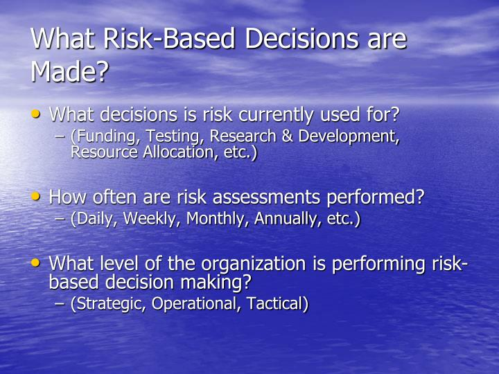What Risk-Based Decisions are Made?
