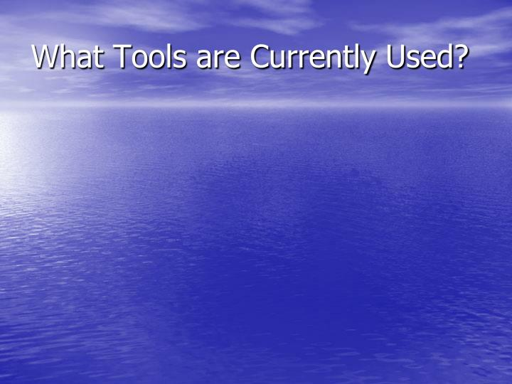 What Tools are Currently Used?