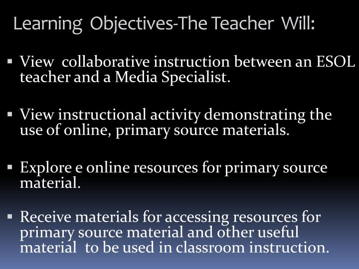 Learning  Objectives-The Teacher  Will: