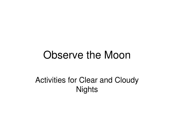Observe the moon