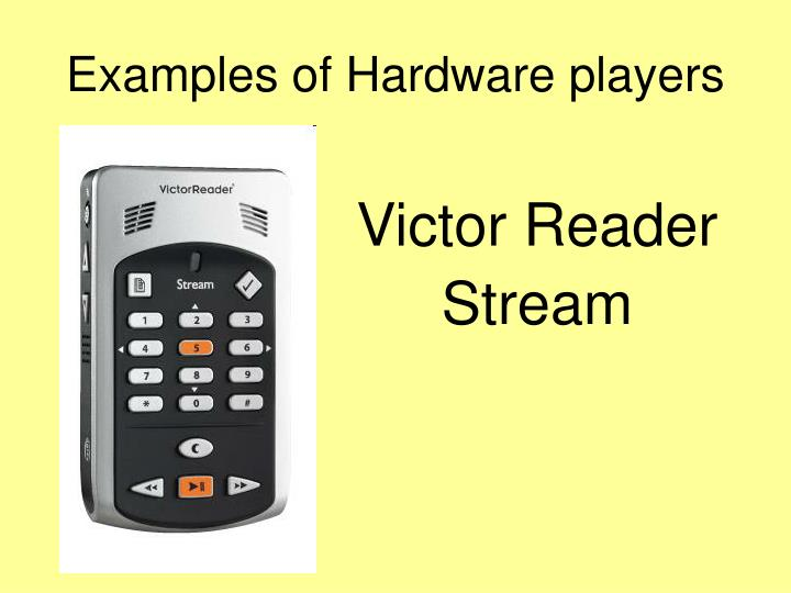 Examples of Hardware players