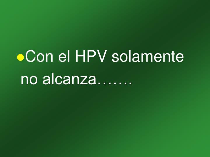 Con el HPV solamente