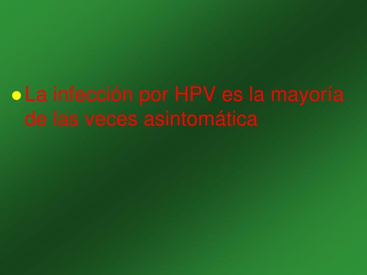 La infección por HPV es la mayoría de las veces asintomática