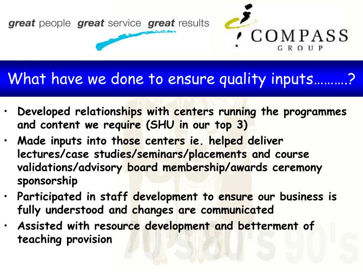 What have we done to ensure quality inputs……….?