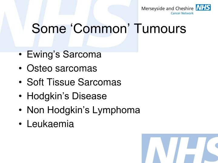 Some 'Common' Tumours