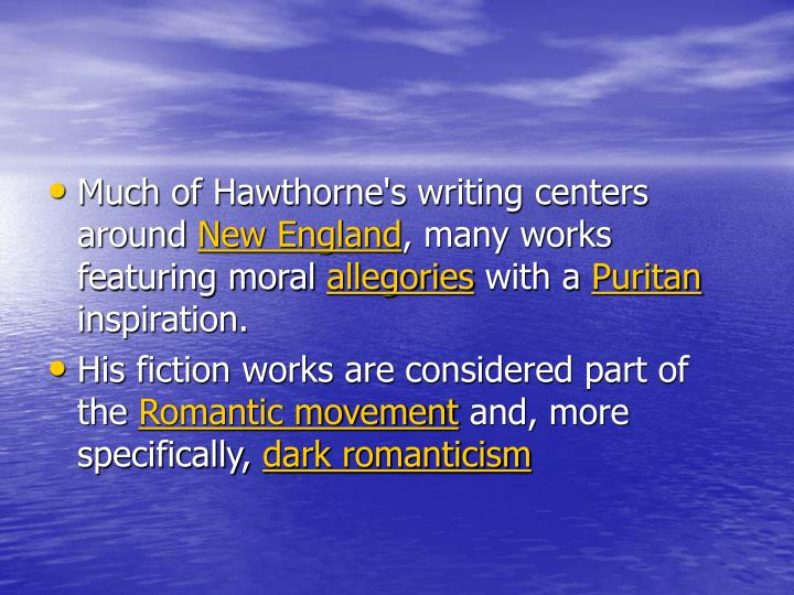Much of Hawthorne's writing centers around