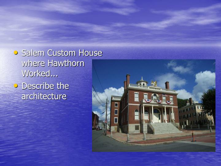 Salem Custom House where Hawthorn Worked...