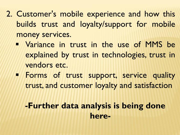 Customer's mobile experience and how this builds trust and loyalty/support for mobile money services.