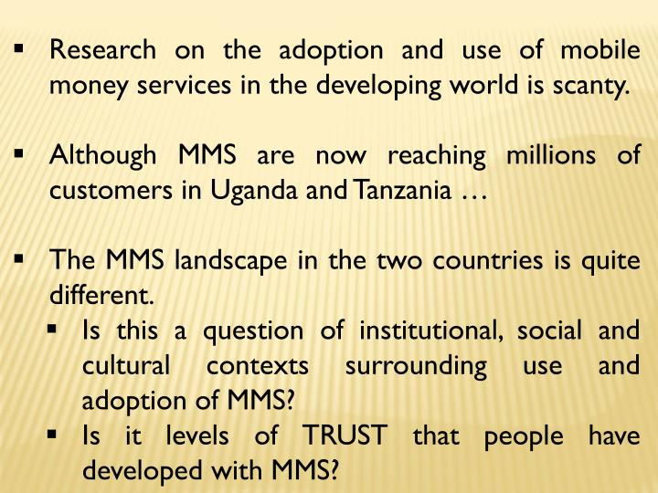 Research on the adoption and use of mobile money services in the developing world is scanty.