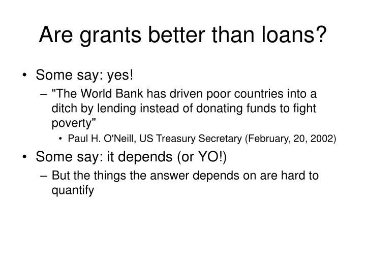Are grants better than loans