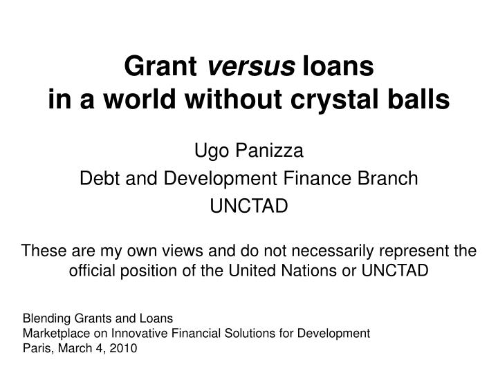 Grant versus loans in a world without crystal balls