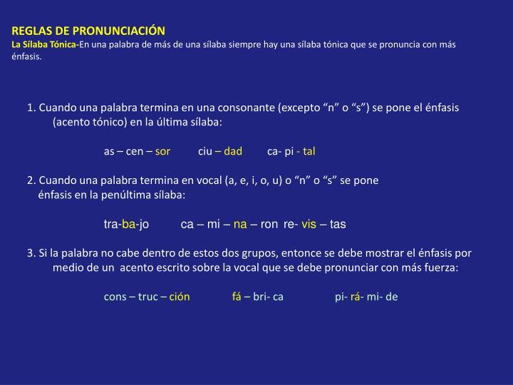 """1. Cuando una palabra termina en una consonante (excepto """"n"""" o """"s"""") se pone el énfasis (acento tónico) en la última sílaba:"""