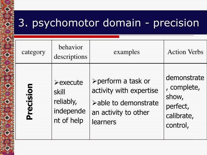 3. psychomotor domain - precision