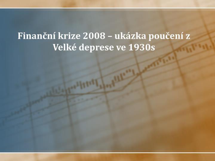 Finanční krize 2008 – ukázka poučení z Velké deprese ve 1930s