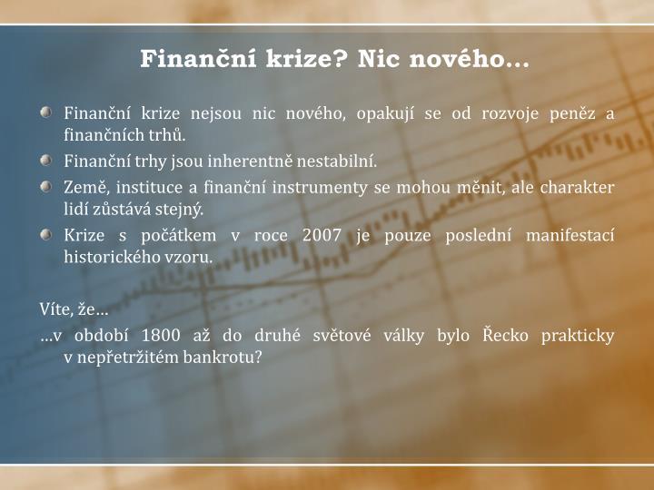 Finanční krize nejsou nic nového, opakují se od rozvoje peněz a finančních trhů.