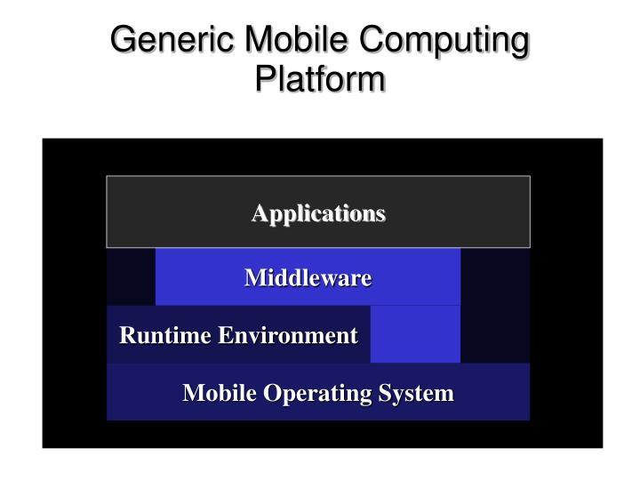 Generic Mobile Computing Platform