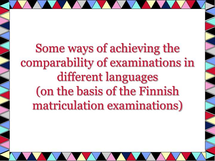 Some ways of achieving the comparability of examinations in different languages