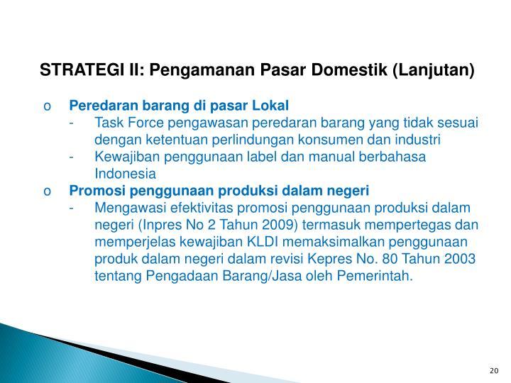 STRATEGI II: Pengamanan Pasar Domestik (Lanjutan)