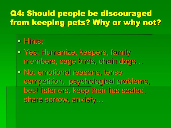 Q4: Should people be discouraged from keeping pets? Why or why not?