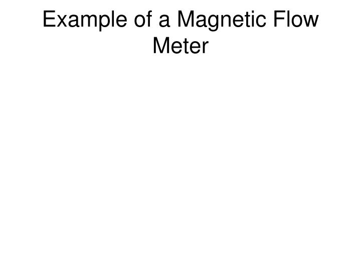 Example of a Magnetic Flow Meter