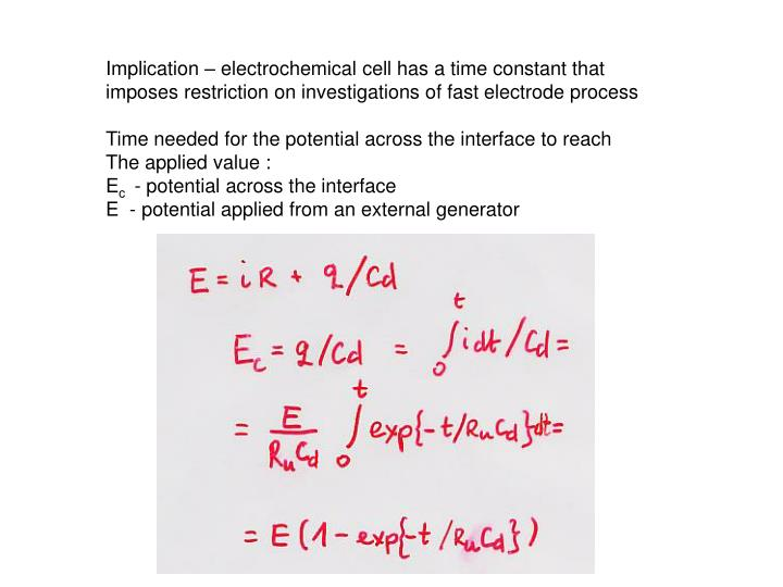 Implication – electrochemical cell has a time constant that
