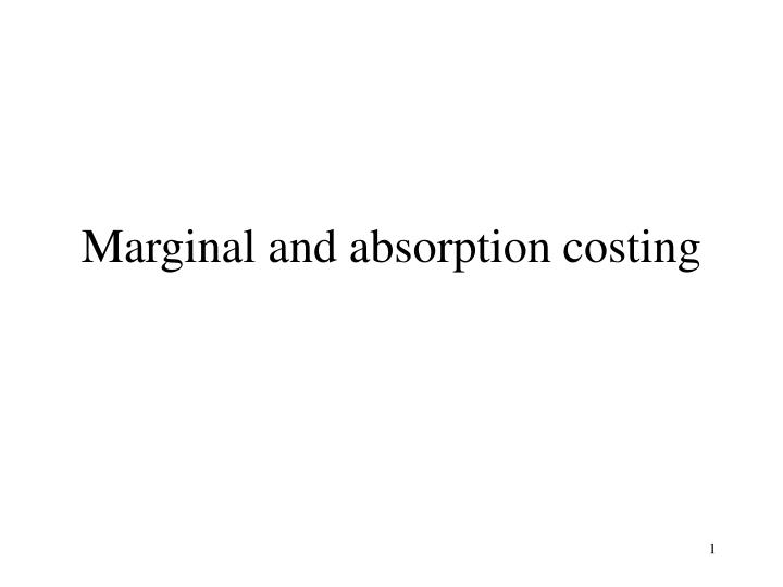 marginal and absorption costing Marginal and absorption costing topic list syllabus reference 1 marginal cost and marginal costing d4 2 the principles of marginal costing d4 3 marginal costing and absorption costing and the calculation.