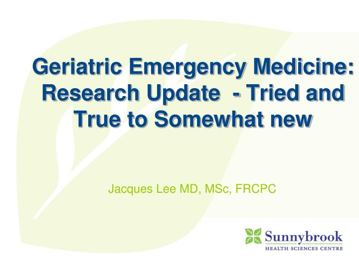 Geriatric Emergency Medicine: Research Update  - Tried and True to Somewhat new