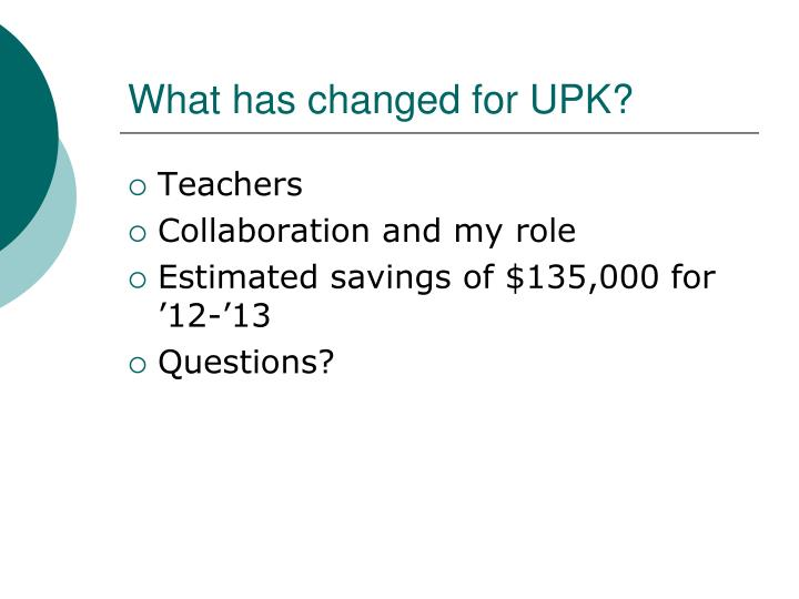 What has changed for UPK?