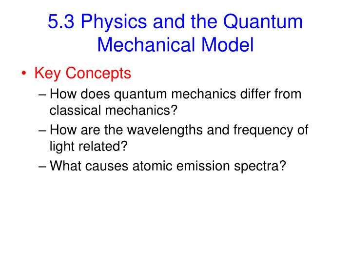 5.3 Physics and the Quantum Mechanical Model