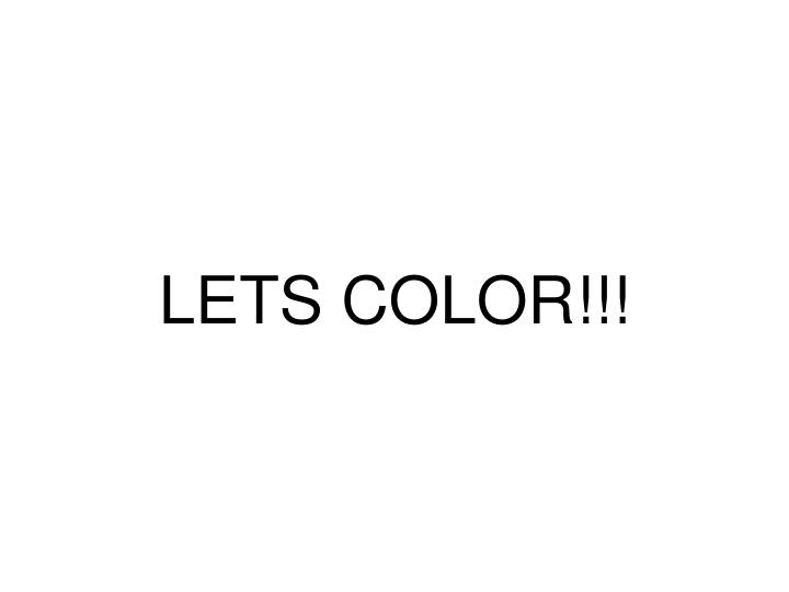 LETS COLOR!!!