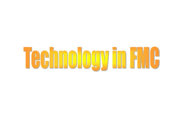 Technology in FMC