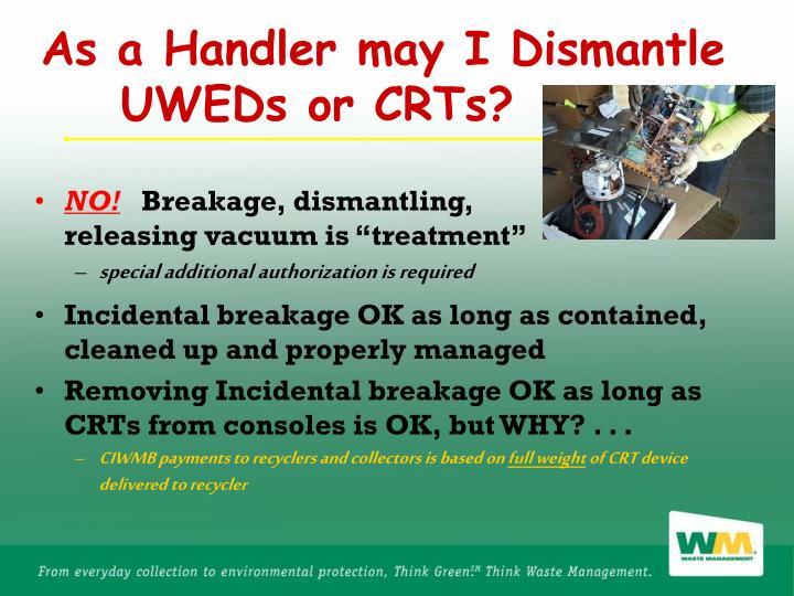 As a Handler may I Dismantle      UWEDs or CRTs?