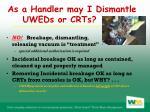 as a handler may i dismantle uweds or crts