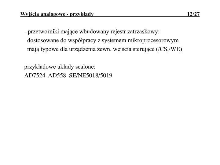 - przetworniki mające wbudowany rejestr zatrzaskowy: