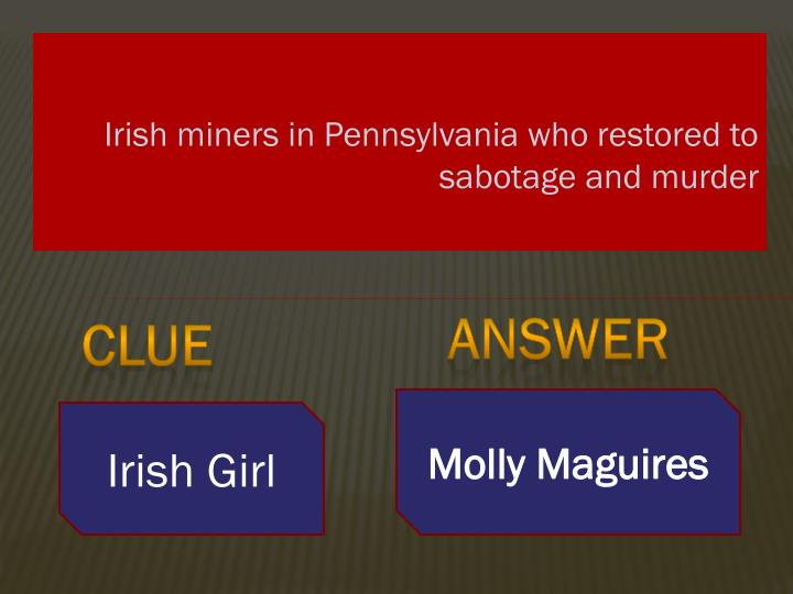 Irish miners in Pennsylvania who restored to sabotage and murder