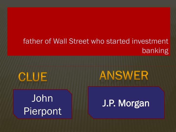 father of Wall Street who started investment banking
