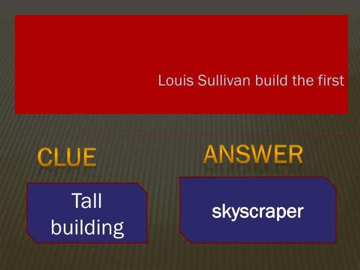 Louis Sullivan build the first