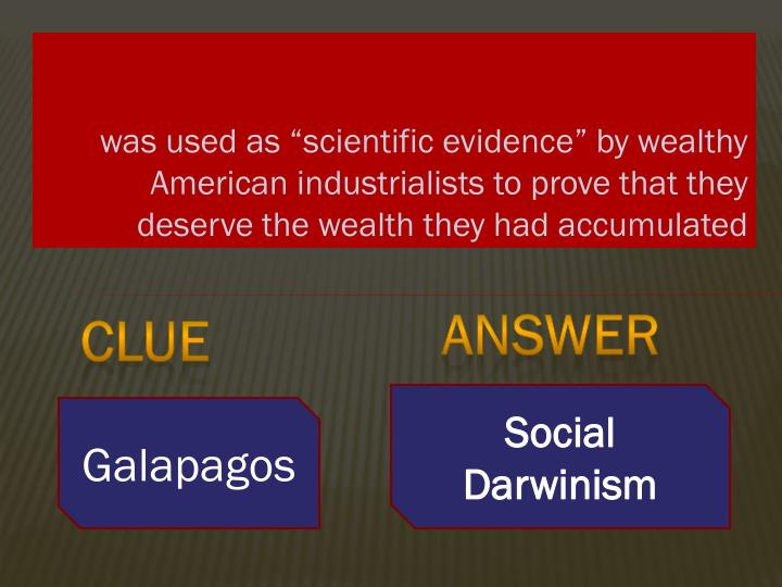 "was used as ""scientific evidence"" by wealthy American industrialists to prove that they deserve the wealth they had accumulated"