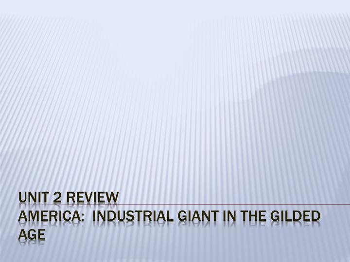 Unit 2 review america industrial giant in the gilded age