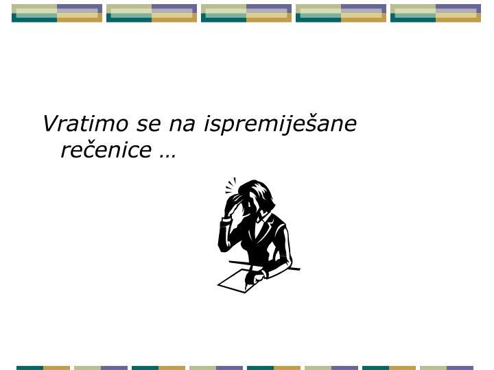 Vratimo se na ispremiješane rečenice …